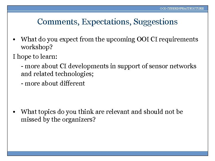 OOI-CYBERINFRASTRUCTURE Comments, Expectations, Suggestions • What do you expect from the upcoming OOI CI