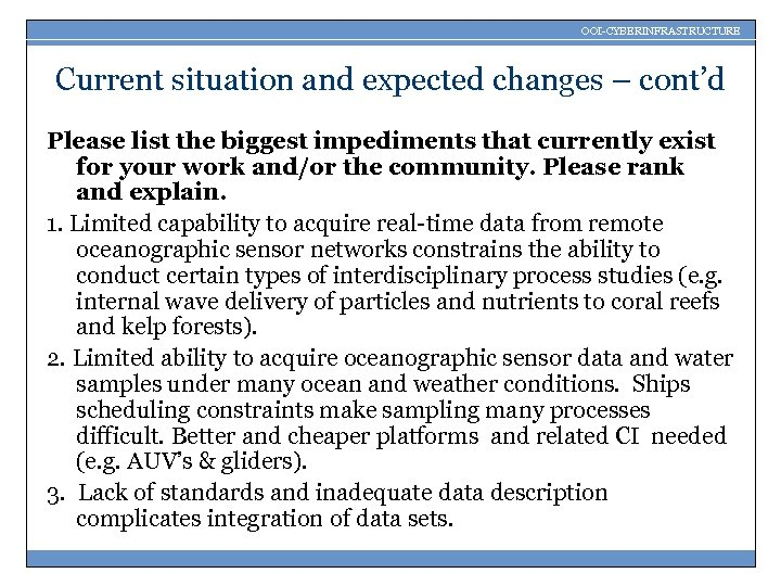 OOI-CYBERINFRASTRUCTURE Current situation and expected changes – cont'd Please list the biggest impediments that