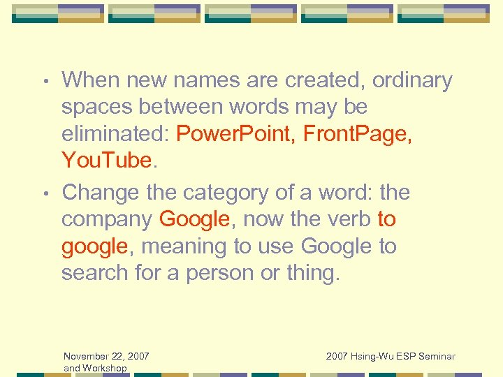 When new names are created, ordinary spaces between words may be eliminated: Power. Point,