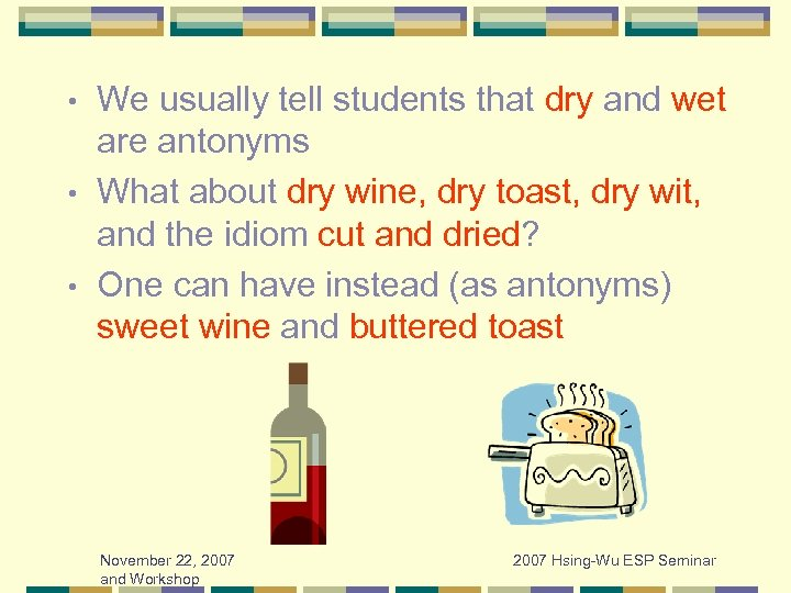 We usually tell students that dry and wet are antonyms • What about dry