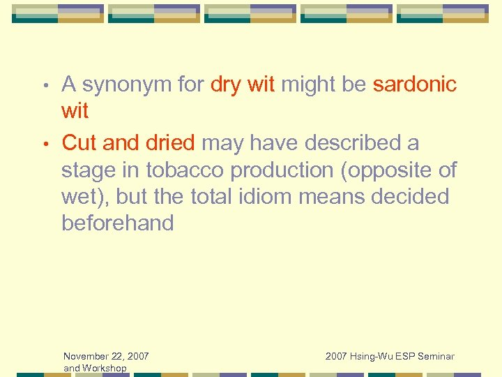 A synonym for dry wit might be sardonic wit • Cut and dried may