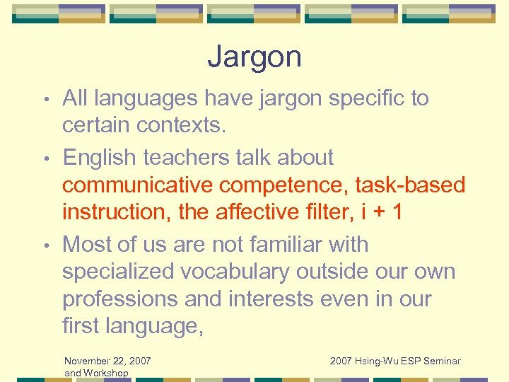 Jargon All languages have jargon specific to certain contexts. • English teachers talk about