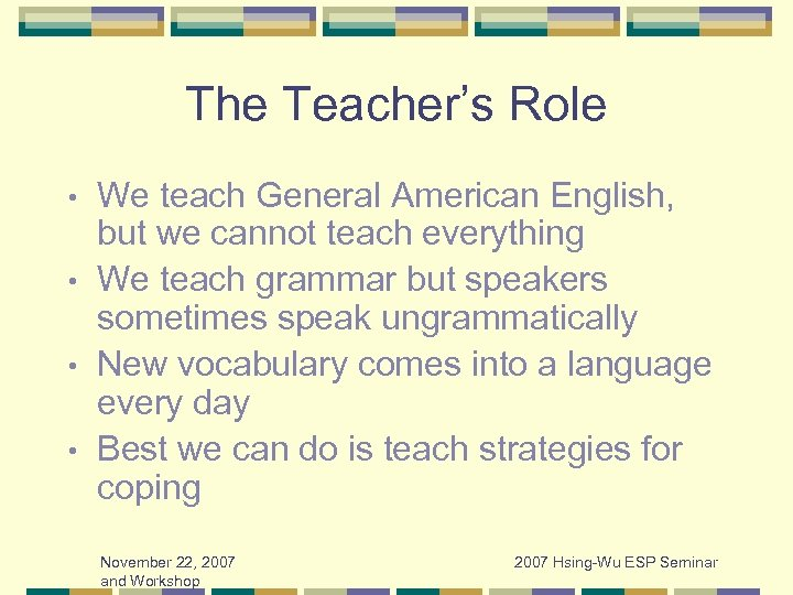 The Teacher's Role We teach General American English, but we cannot teach everything •