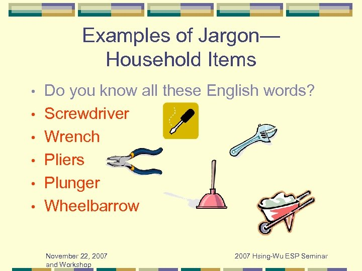 Examples of Jargon— Household Items • • • Do you know all these English