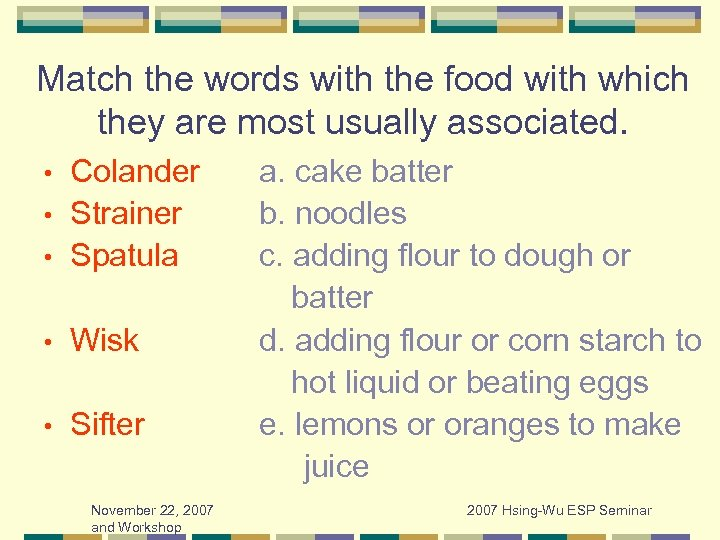 Match the words with the food with which they are most usually associated. Colander