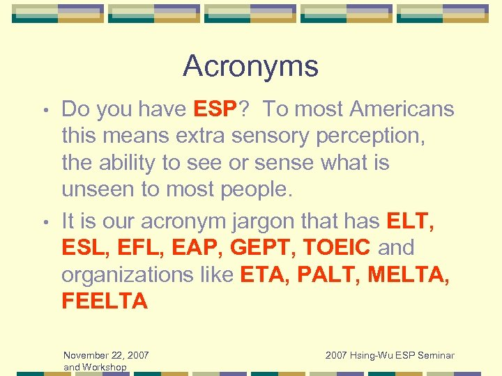 Acronyms Do you have ESP? To most Americans this means extra sensory perception, the