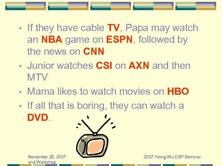 If they have cable TV, Papa may watch an NBA game on ESPN, followed