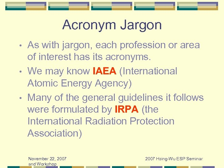 Acronym Jargon As with jargon, each profession or area of interest has its acronyms.