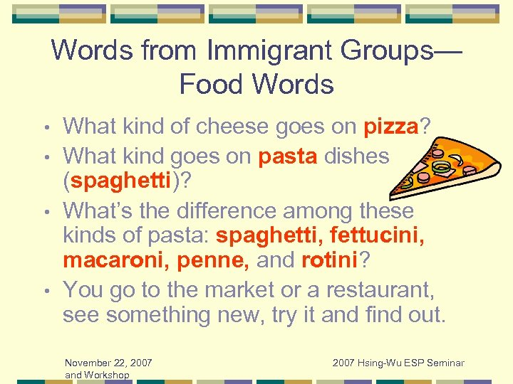 Words from Immigrant Groups— Food Words What kind of cheese goes on pizza? •