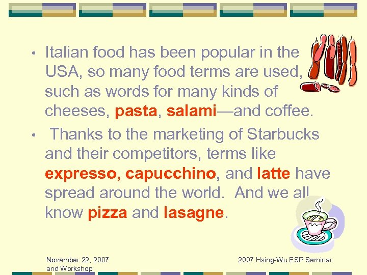 Italian food has been popular in the USA, so many food terms are used,