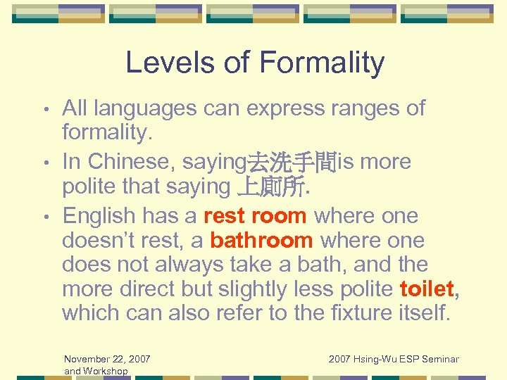 Levels of Formality All languages can express ranges of formality. • In Chinese, saying去洗手間is