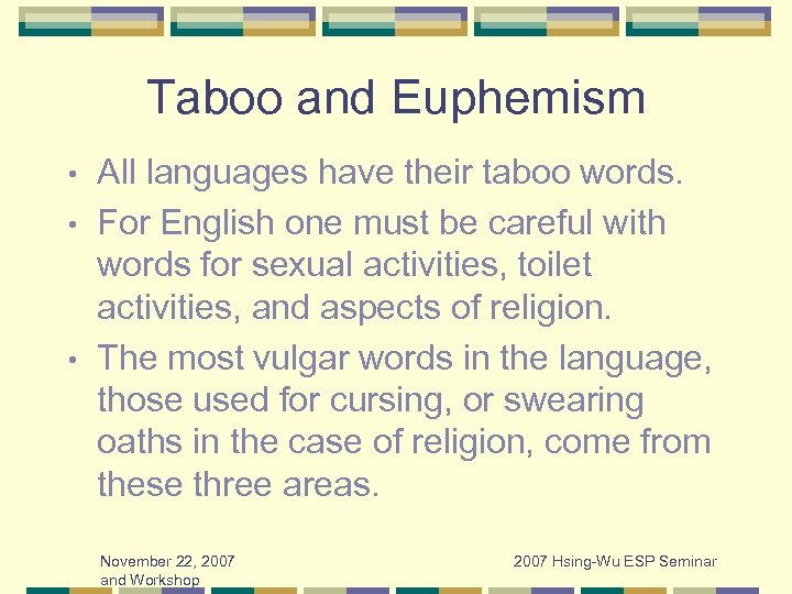 Taboo and Euphemism All languages have their taboo words. • For English one must