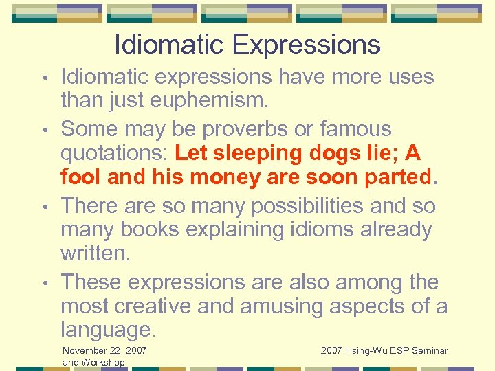 Idiomatic Expressions Idiomatic expressions have more uses than just euphemism. • Some may be