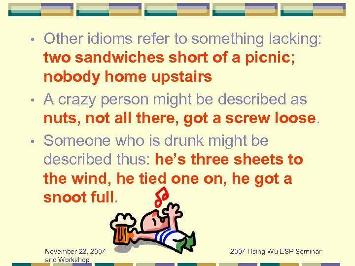 Other idioms refer to something lacking: two sandwiches short of a picnic; nobody home