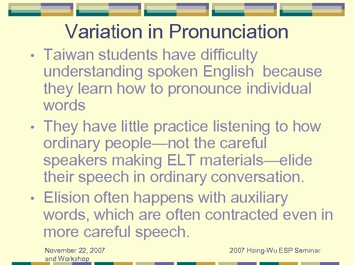 Variation in Pronunciation Taiwan students have difficulty understanding spoken English because they learn how