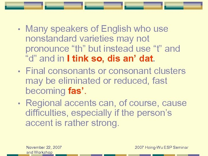 "Many speakers of English who use nonstandard varieties may not pronounce ""th"" but instead"