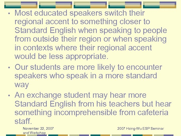 Most educated speakers switch their regional accent to something closer to Standard English when