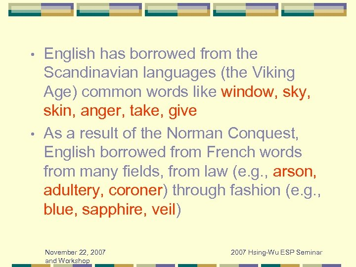 English has borrowed from the Scandinavian languages (the Viking Age) common words like window,