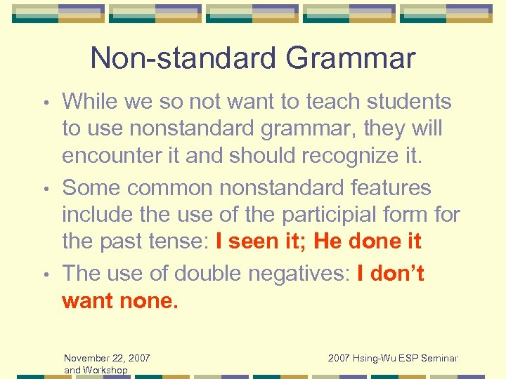 Non-standard Grammar While we so not want to teach students to use nonstandard grammar,