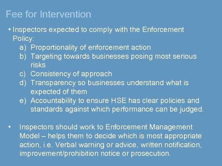 Fee for Intervention • Inspectors expected to comply with the Enforcement Policy: a) Proportionality