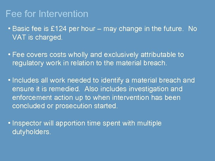 Fee for Intervention • Basic fee is £ 124 per hour – may change