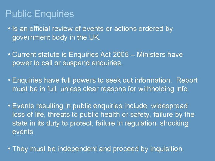 Public Enquiries • Is an official review of events or actions ordered by government