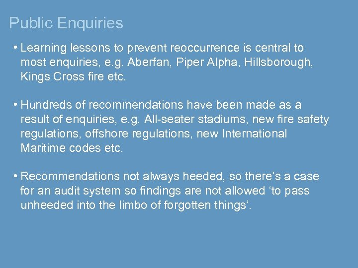 Public Enquiries • Learning lessons to prevent reoccurrence is central to most enquiries, e.