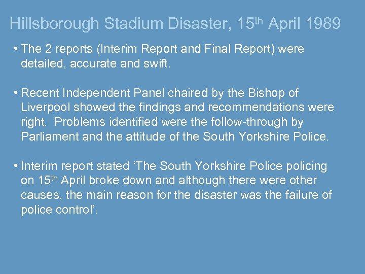 Hillsborough Stadium Disaster, 15 th April 1989 • The 2 reports (Interim Report and