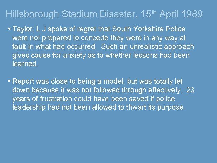 Hillsborough Stadium Disaster, 15 th April 1989 • Taylor, L J spoke of regret