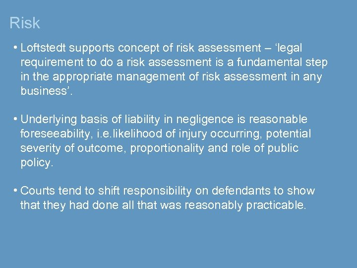 Risk • Loftstedt supports concept of risk assessment – 'legal requirement to do a