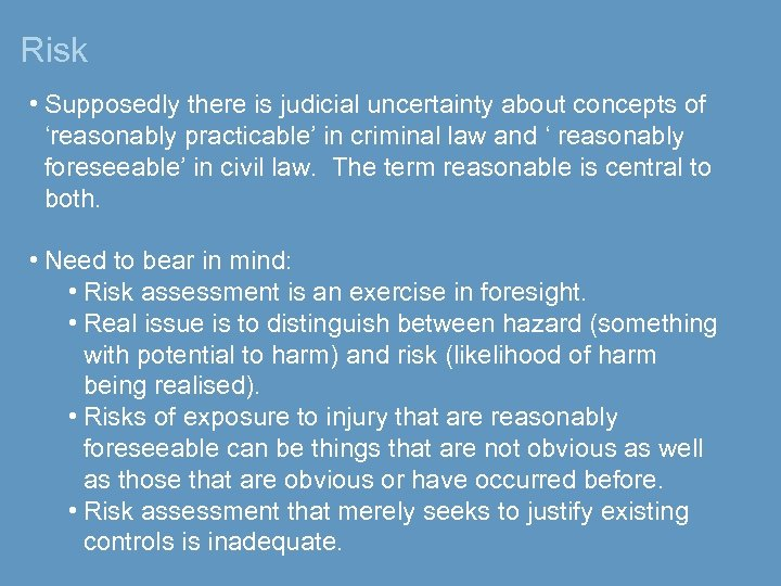 Risk • Supposedly there is judicial uncertainty about concepts of 'reasonably practicable' in criminal