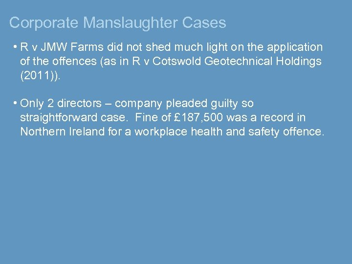 Corporate Manslaughter Cases • R v JMW Farms did not shed much light on