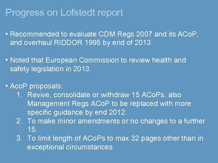 Progress on Lofstedt report • Recommended to evaluate CDM Regs 2007 and its ACo.