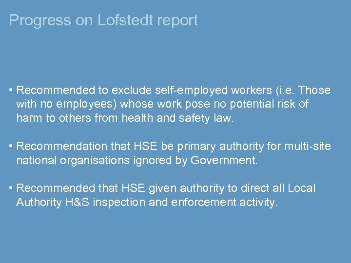 Progress on Lofstedt report • Recommended to exclude self-employed workers (i. e. Those with