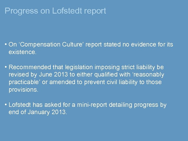Progress on Lofstedt report • On 'Compensation Culture' report stated no evidence for its