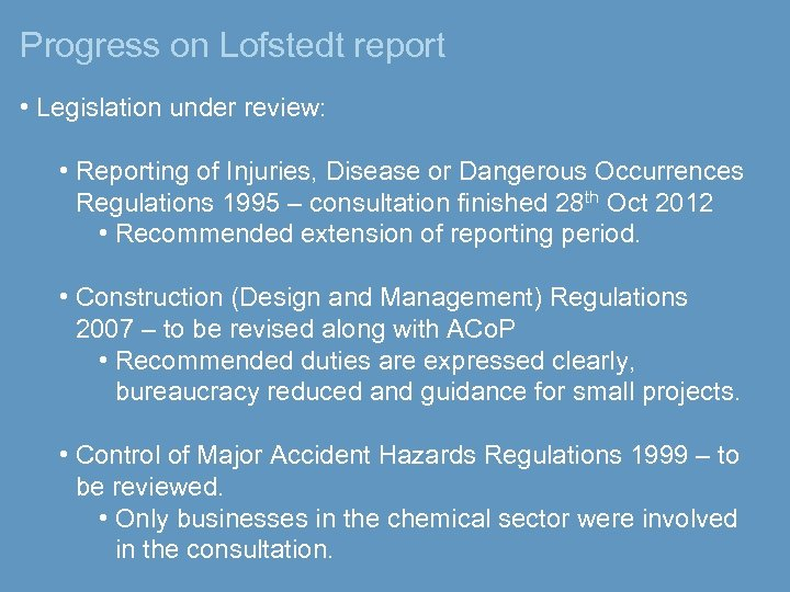 Progress on Lofstedt report • Legislation under review: • Reporting of Injuries, Disease or
