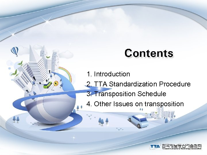 1. Introduction 2. TTA Standardization Procedure 3. Transposition Schedule 4. Other Issues on transposition