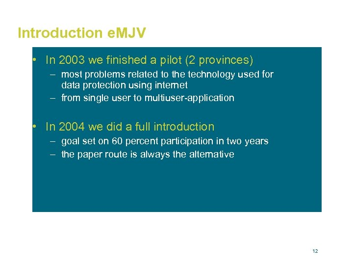 Introduction e. MJV • In 2003 we finished a pilot (2 provinces) – most