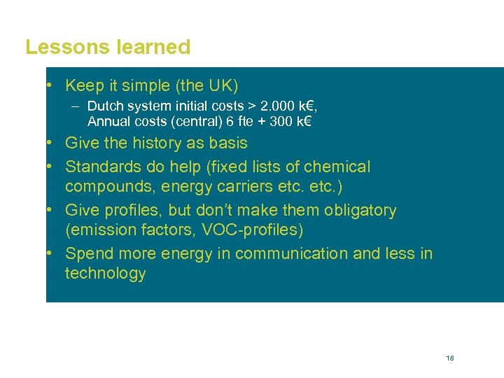 Lessons learned • Keep it simple (the UK) – Dutch system initial costs >