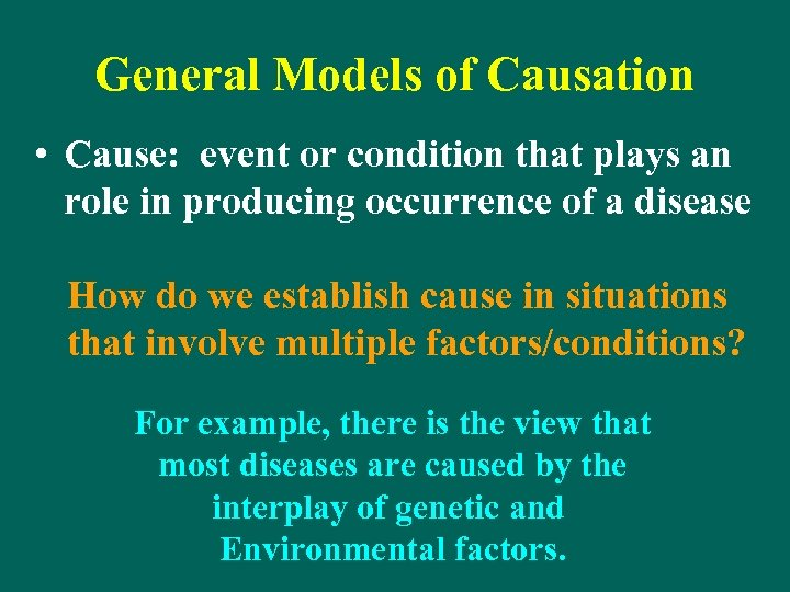 General Models of Causation • Cause: event or condition that plays an role in
