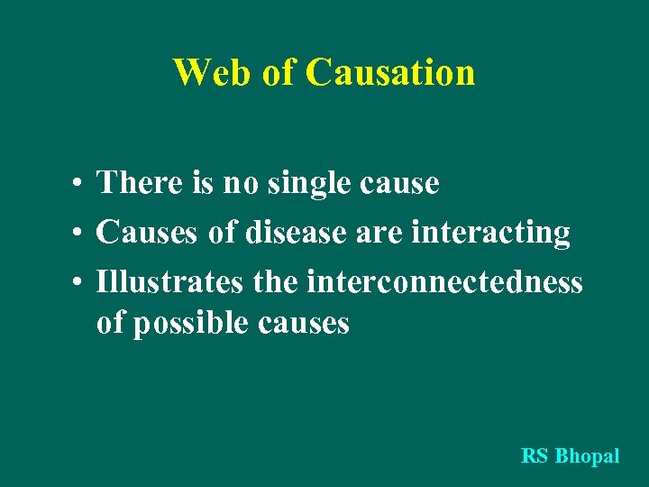 Web of Causation • There is no single cause • Causes of disease are