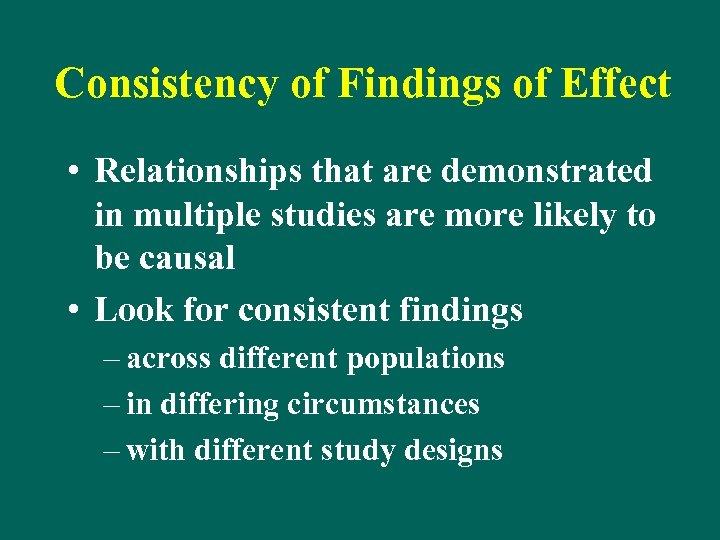 Consistency of Findings of Effect • Relationships that are demonstrated in multiple studies are