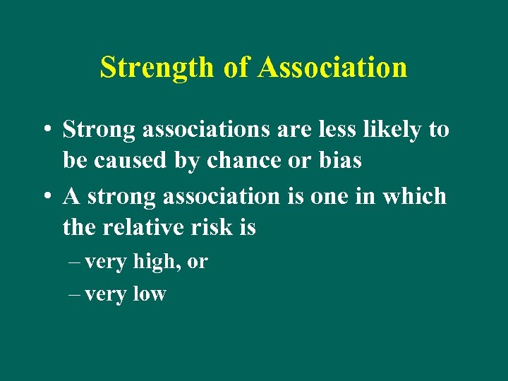 Strength of Association • Strong associations are less likely to be caused by chance