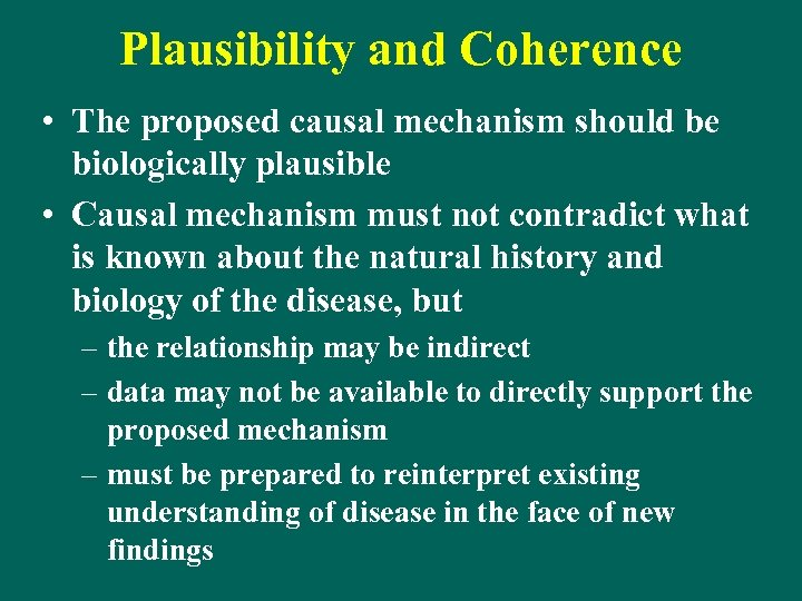 Plausibility and Coherence • The proposed causal mechanism should be biologically plausible • Causal