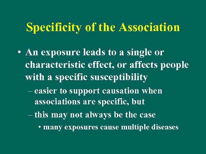 Specificity of the Association • An exposure leads to a single or characteristic effect,
