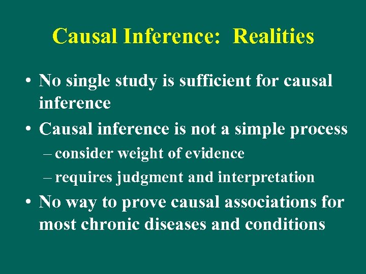 Causal Inference: Realities • No single study is sufficient for causal inference • Causal