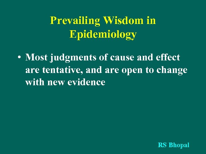 Prevailing Wisdom in Epidemiology • Most judgments of cause and effect are tentative, and
