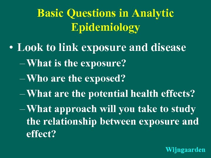 Basic Questions in Analytic Epidemiology • Look to link exposure and disease – What