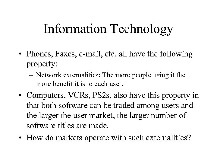 Information Technology • Phones, Faxes, e-mail, etc. all have the following property: – Network