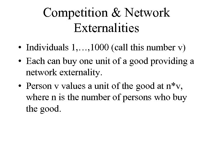 Competition & Network Externalities • Individuals 1, …, 1000 (call this number v) •